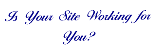 Is Your Site Working for You?